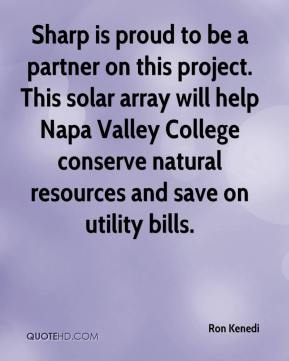 Ron Kenedi  - Sharp is proud to be a partner on this project. This solar array will help Napa Valley College conserve natural resources and save on utility bills.