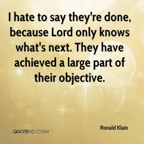 Ronald Klain  - I hate to say they're done, because Lord only knows what's next. They have achieved a large part of their objective.