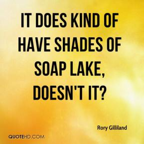 Rory Gilliland  - It does kind of have shades of Soap Lake, doesn't it?