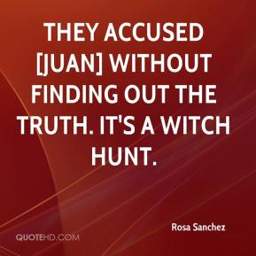 Rosa Sanchez  - They accused [Juan] without finding out the truth. It's a witch hunt.