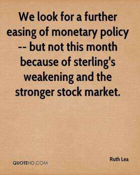 Ruth Lea  - We look for a further easing of monetary policy -- but not this month because of sterling's weakening and the stronger stock market.
