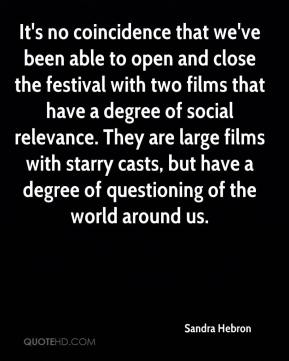Sandra Hebron  - It's no coincidence that we've been able to open and close the festival with two films that have a degree of social relevance. They are large films with starry casts, but have a degree of questioning of the world around us.