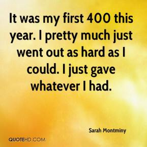 Sarah Montminy  - It was my first 400 this year. I pretty much just went out as hard as I could. I just gave whatever I had.