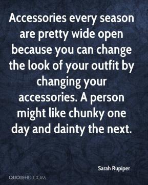 Accessories every season are pretty wide open because you can change the look of your outfit by changing your accessories. A person might like chunky one day and dainty the next.