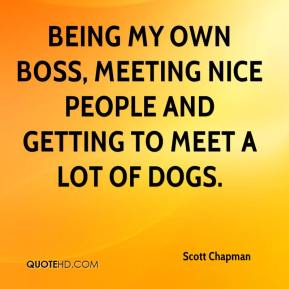 Being my own boss, meeting nice people and getting to meet a lot of dogs.