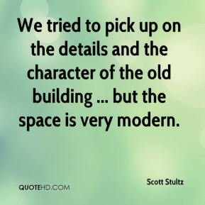 Scott Stultz  - We tried to pick up on the details and the character of the old building ... but the space is very modern.