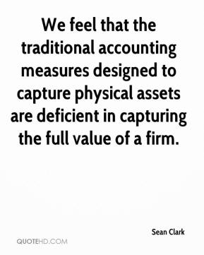 Sean Clark  - We feel that the traditional accounting measures designed to capture physical assets are deficient in capturing the full value of a firm.
