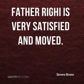 Severo Bruno  - Father Righi is very satisfied and moved.