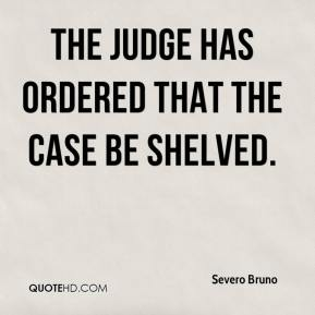 Severo Bruno  - The judge has ordered that the case be shelved.