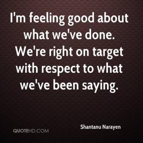 Shantanu Narayen  - I'm feeling good about what we've done. We're right on target with respect to what we've been saying.