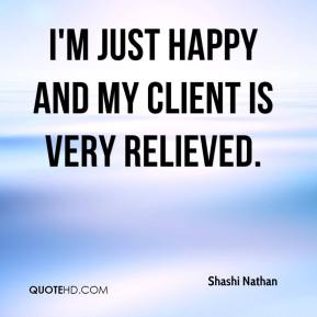 I'm just happy and my client is very relieved.