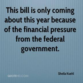 This bill is only coming about this year because of the financial pressure from the federal government.