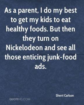 Sherri Carlson  - As a parent, I do my best to get my kids to eat healthy foods. But then they turn on Nickelodeon and see all those enticing junk-food ads.