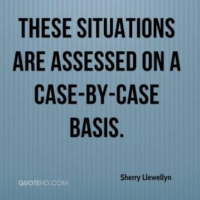 Sherry Llewellyn  - These situations are assessed on a case-by-case basis.