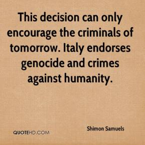 Shimon Samuels  - This decision can only encourage the criminals of tomorrow. Italy endorses genocide and crimes against humanity.
