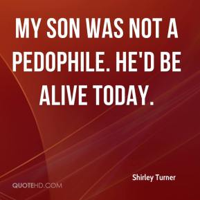 Shirley Turner  - My son was not a pedophile. He'd be alive today.