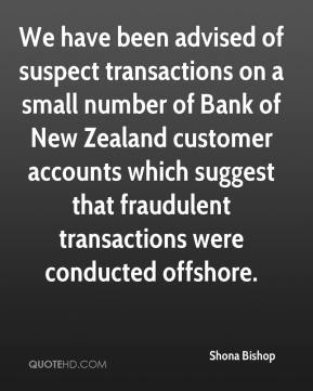 Shona Bishop  - We have been advised of suspect transactions on a small number of Bank of New Zealand customer accounts which suggest that fraudulent transactions were conducted offshore.