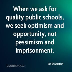 Sid Dinerstein  - When we ask for quality public schools, we seek optimism and opportunity, not pessimism and imprisonment.