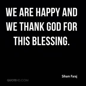 We are happy and we thank God for this blessing.