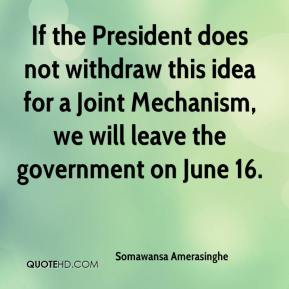 Somawansa Amerasinghe  - If the President does not withdraw this idea for a Joint Mechanism, we will leave the government on June 16.