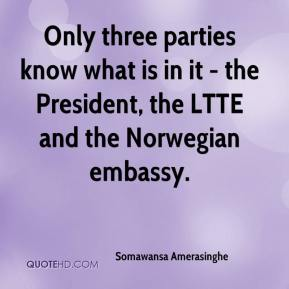 Somawansa Amerasinghe  - Only three parties know what is in it - the President, the LTTE and the Norwegian embassy.