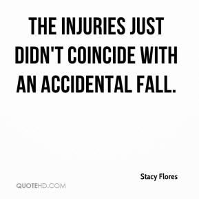 The injuries just didn't coincide with an accidental fall.