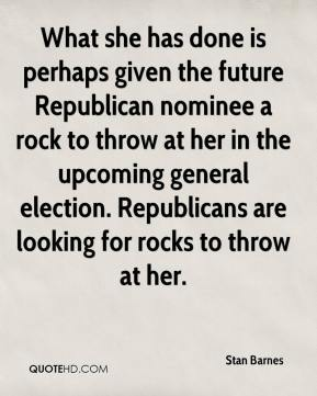 What she has done is perhaps given the future Republican nominee a rock to throw at her in the upcoming general election. Republicans are looking for rocks to throw at her.