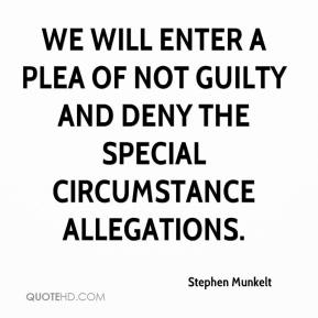 Stephen Munkelt  - We will enter a plea of not guilty and deny the special circumstance allegations.