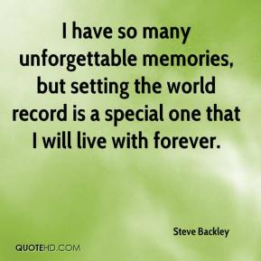 Steve Backley  - I have so many unforgettable memories, but setting the world record is a special one that I will live with forever.