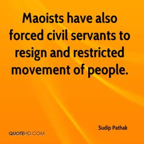 Sudip Pathak  - Maoists have also forced civil servants to resign and restricted movement of people.