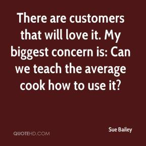 There are customers that will love it. My biggest concern is: Can we teach the average cook how to use it?