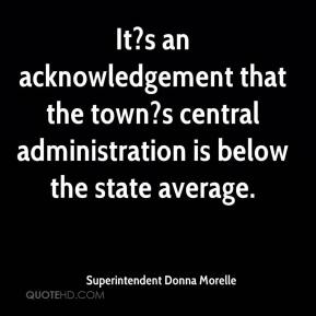 Superintendent Donna Morelle  - It?s an acknowledgement that the town?s central administration is below the state average.