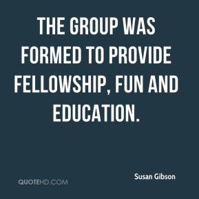 Susan Gibson  - The group was formed to provide fellowship, fun and education.