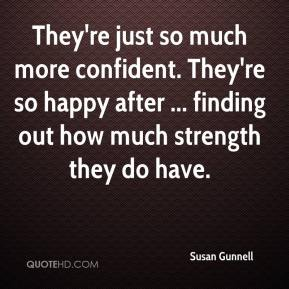 Susan Gunnell  - They're just so much more confident. They're so happy after ... finding out how much strength they do have.
