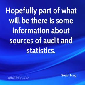 Susan Long  - Hopefully part of what will be there is some information about sources of audit and statistics.