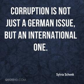 Sylvia Schenk  - Corruption is not just a German issue, but an international one.