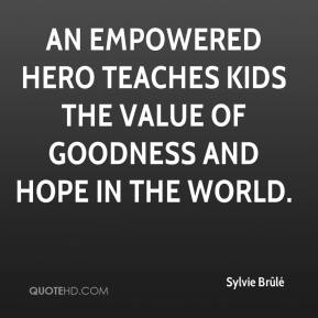 Sylvie Brûlé  - An empowered hero teaches kids the value of goodness and hope in the world.