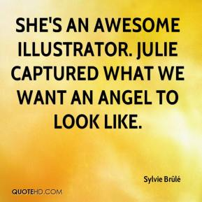 She's an awesome illustrator. Julie captured what we want an angel to look like.