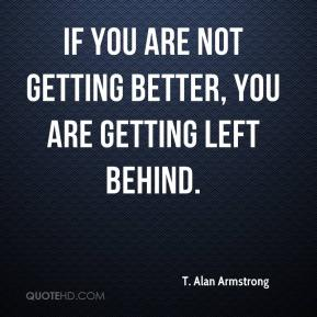 If you are not getting better, you are getting left behind.