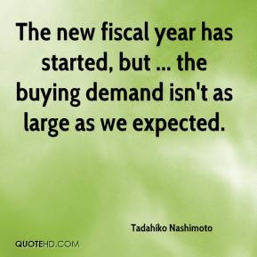 Tadahiko Nashimoto  - The new fiscal year has started, but ... the buying demand isn't as large as we expected.
