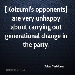 Takao Toshikawa  - [Koizumi's opponents] are very unhappy about carrying out generational change in the party.