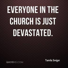 Everyone in the church is just devastated.