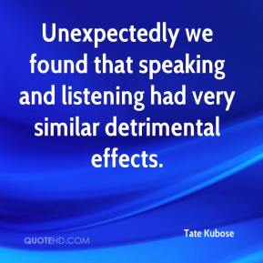 Tate Kubose  - Unexpectedly we found that speaking and listening had very similar detrimental effects.