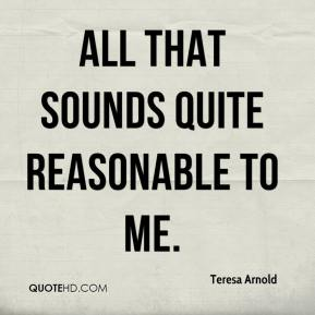 Teresa Arnold  - All that sounds quite reasonable to me.