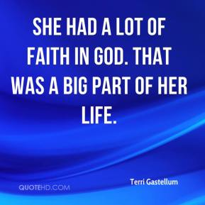 She had a lot of faith in God. That was a big part of her life.