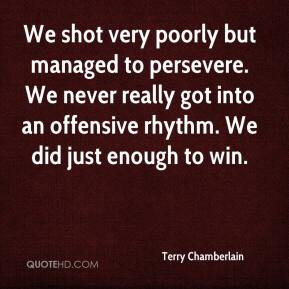 Terry Chamberlain  - We shot very poorly but managed to persevere. We never really got into an offensive rhythm. We did just enough to win.