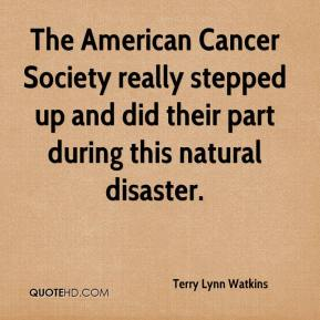 Terry Lynn Watkins  - The American Cancer Society really stepped up and did their part during this natural disaster.