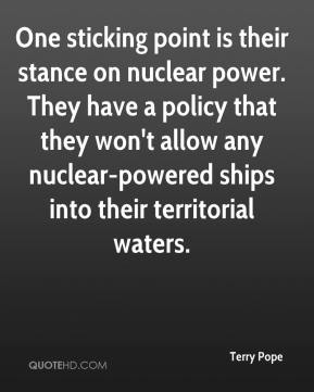Terry Pope  - One sticking point is their stance on nuclear power. They have a policy that they won't allow any nuclear-powered ships into their territorial waters.