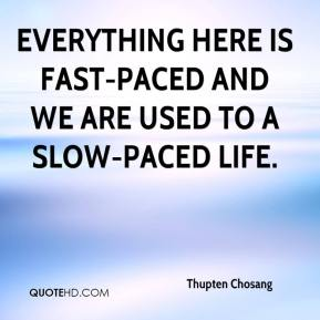 Thupten Chosang  - Everything here is fast-paced and we are used to a slow-paced life.