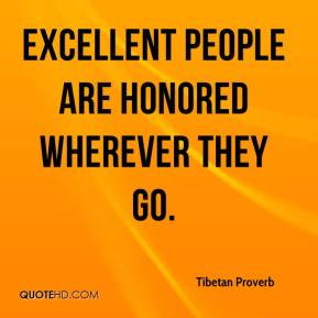 Excellent people are honored wherever they go.